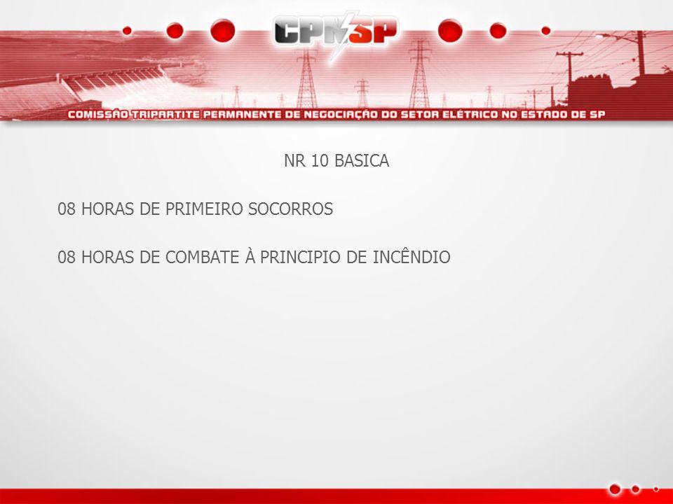 NR 10 BASICA 08 HORAS DE PRIMEIRO SOCORROS 08 HORAS DE COMBATE À PRINCIPIO DE INCÊNDIO