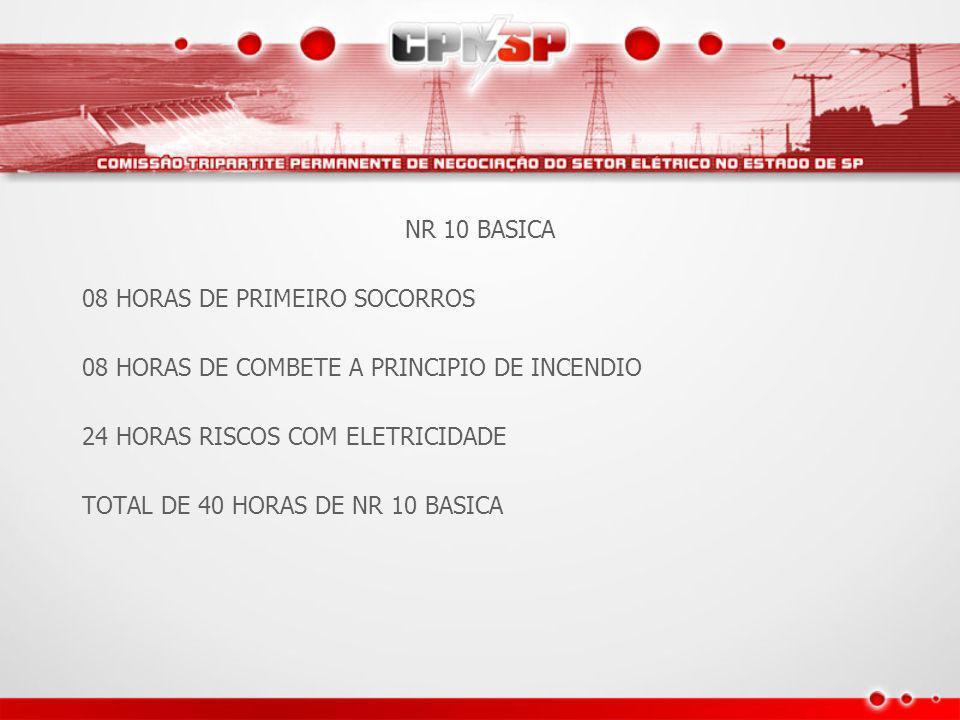 NR 10 BASICA 08 HORAS DE PRIMEIRO SOCORROS. 08 HORAS DE COMBETE A PRINCIPIO DE INCENDIO. 24 HORAS RISCOS COM ELETRICIDADE.