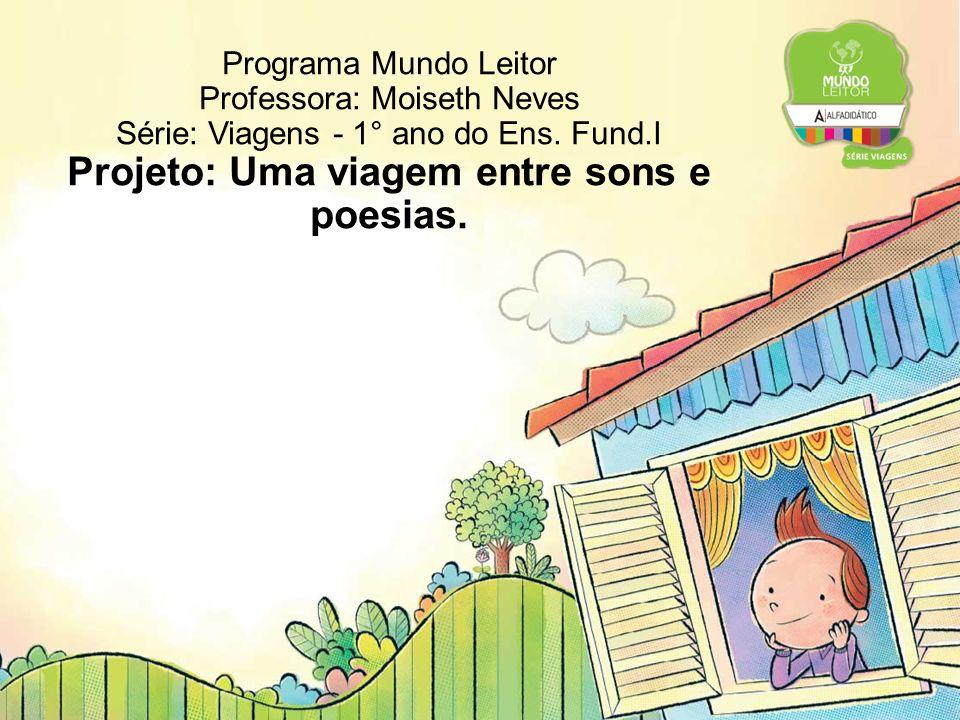 Programa Mundo Leitor Professora: Moiseth Neves Série: Viagens - 1° ano do Ens.