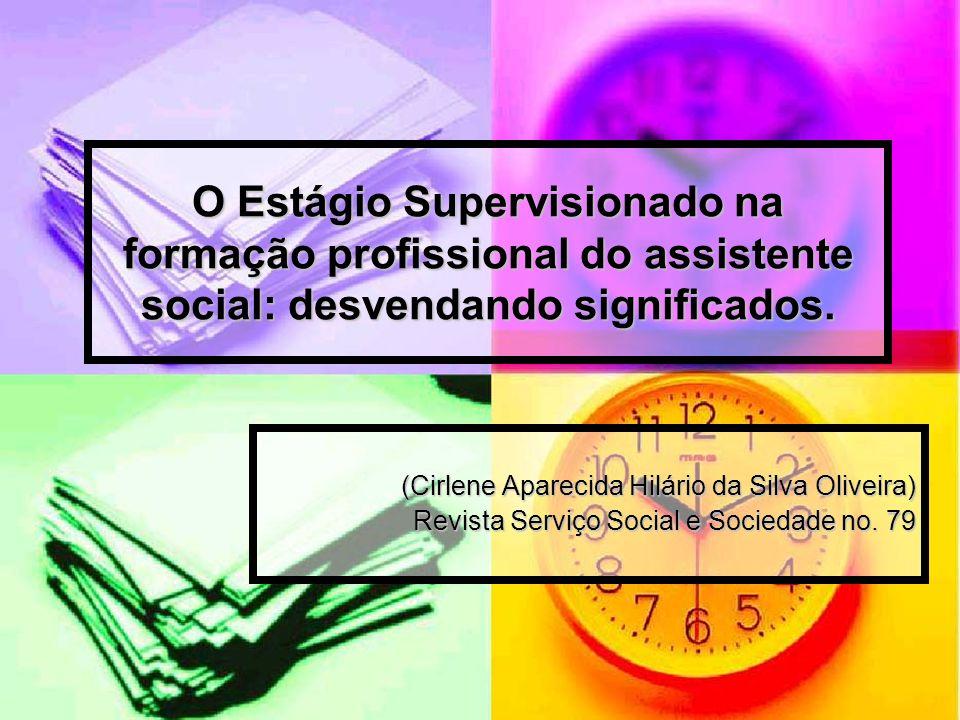 O Estágio Supervisionado na formação profissional do assistente social: desvendando significados.