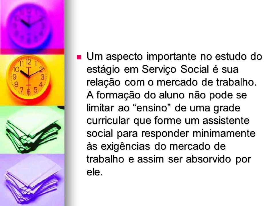 Um aspecto importante no estudo do estágio em Serviço Social é sua relação com o mercado de trabalho.