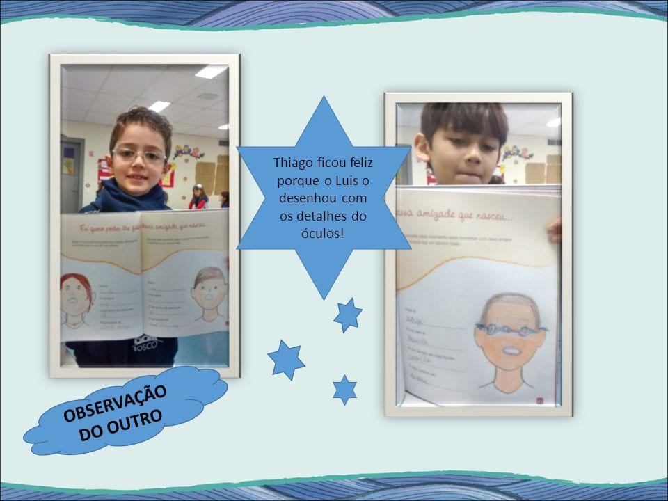 Thiago ficou feliz porque o Luis o desenhou com os detalhes do óculos!