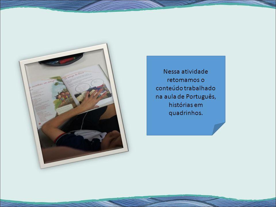Nessa atividade retomamos o conteúdo trabalhado na aula de Português, histórias em quadrinhos.