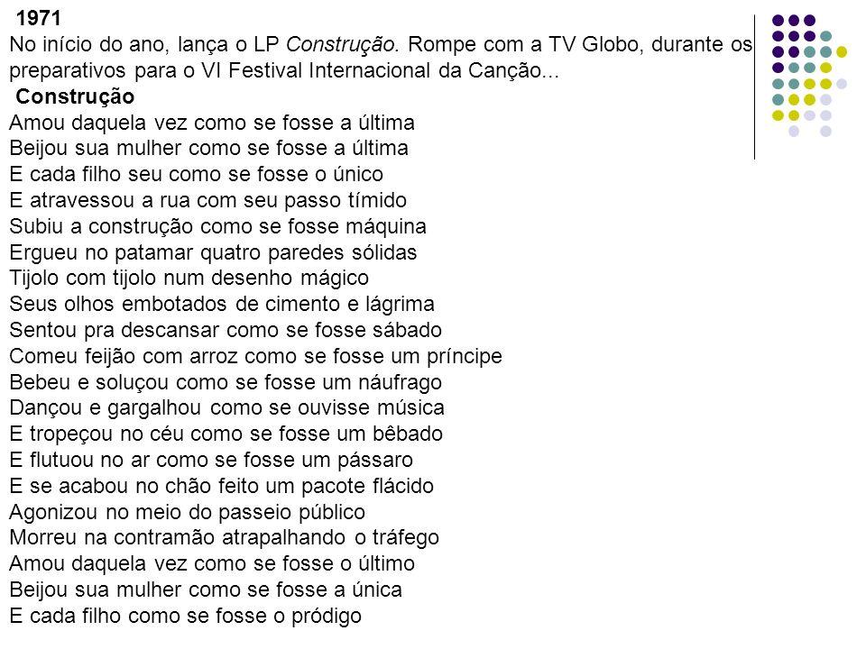 1971 No início do ano, lança o LP Construção. Rompe com a TV Globo, durante os preparativos para o VI Festival Internacional da Canção...