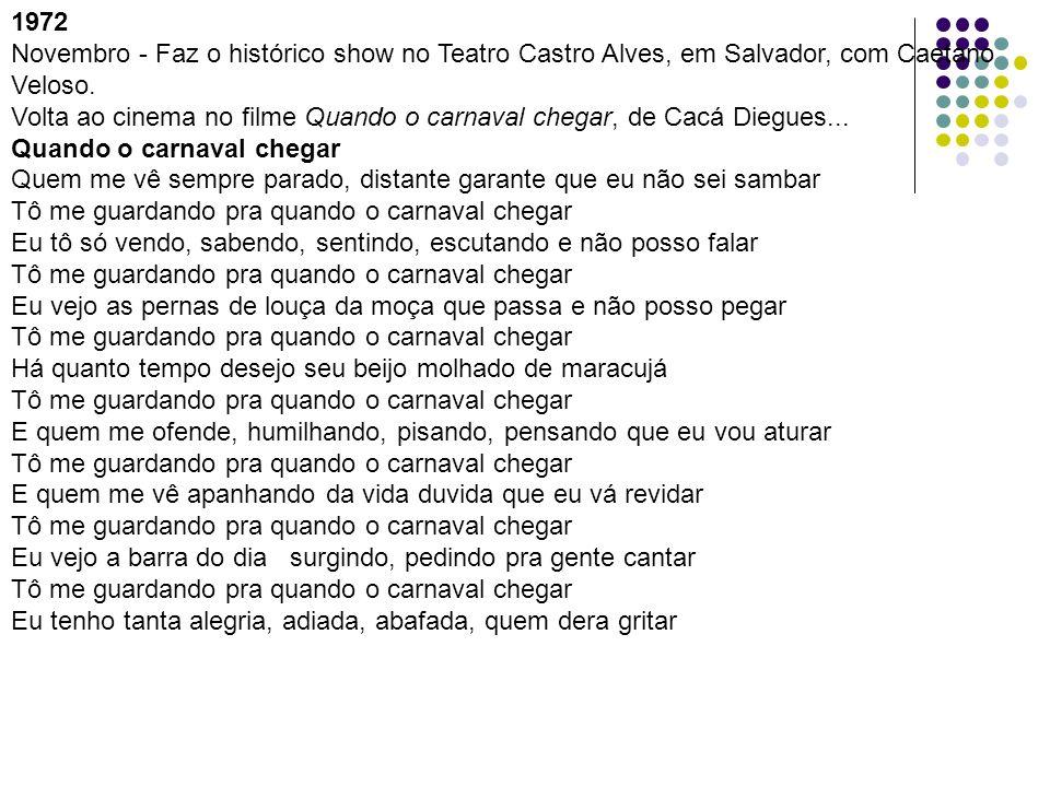 1972Novembro - Faz o histórico show no Teatro Castro Alves, em Salvador, com Caetano Veloso.