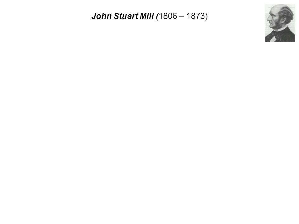 John Stuart Mill (1806 – 1873)