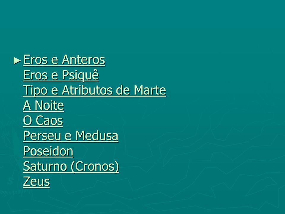 Eros e Anteros Eros e Psiquê Tipo e Atributos de Marte A Noite O Caos Perseu e Medusa Poseidon Saturno (Cronos) Zeus