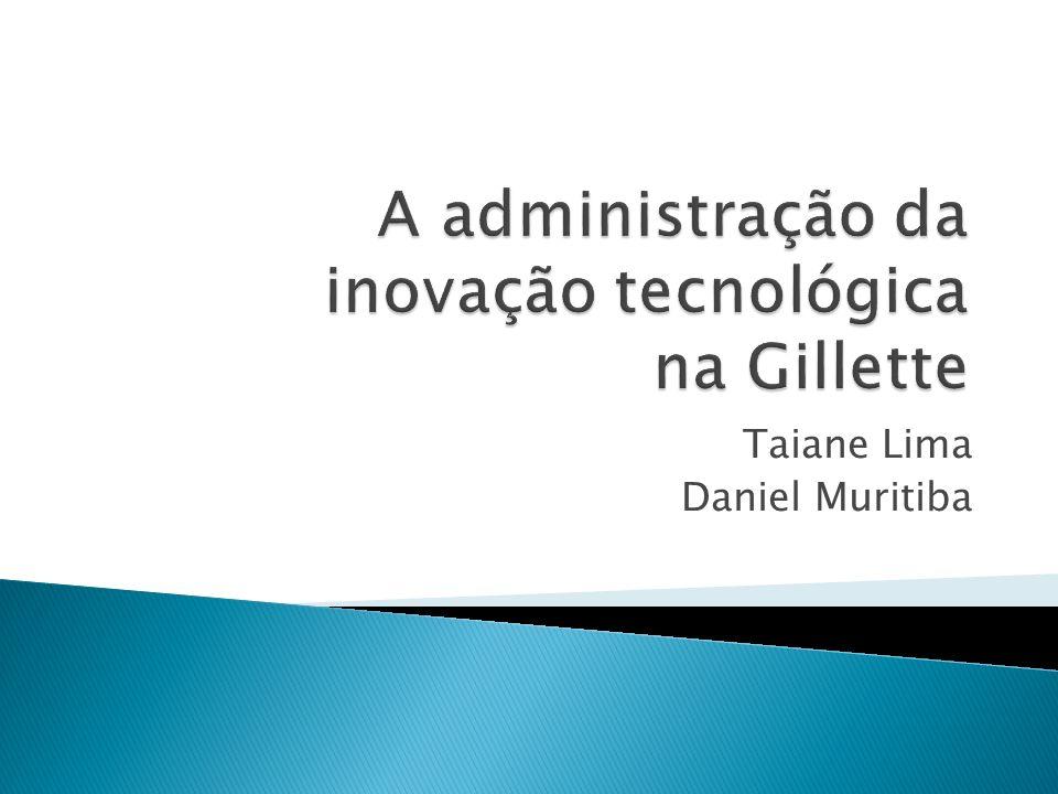 A administração da inovação tecnológica na Gillette