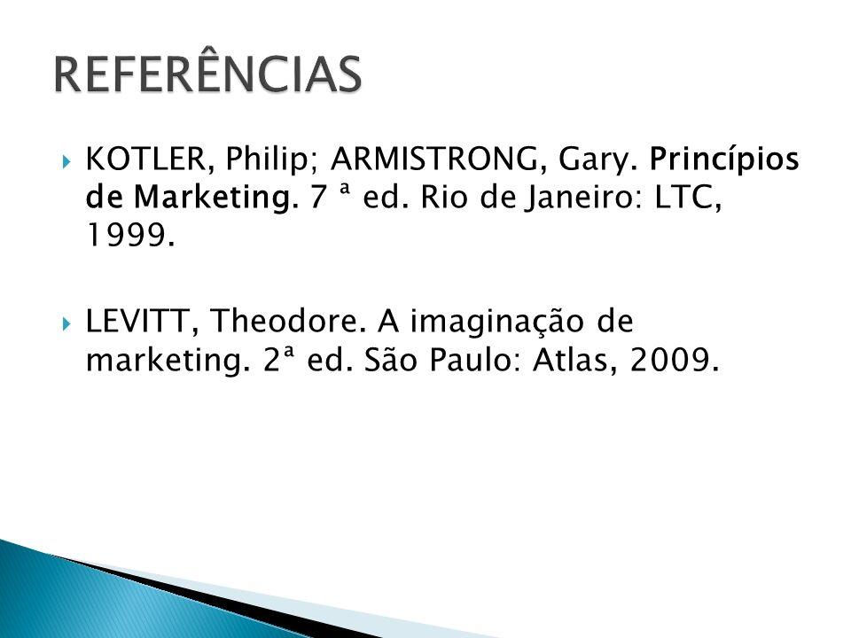 REFERÊNCIAS KOTLER, Philip; ARMISTRONG, Gary. Princípios de Marketing. 7 ª ed. Rio de Janeiro: LTC, 1999.