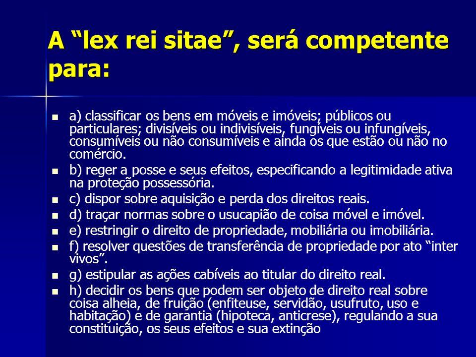 A lex rei sitae , será competente para: