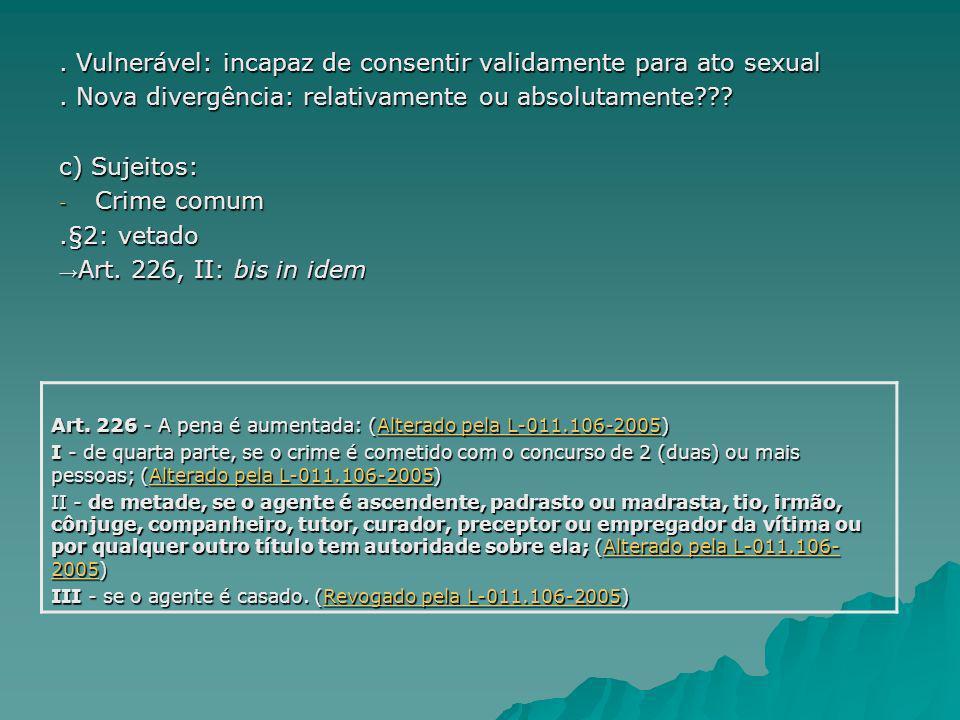 . Vulnerável: incapaz de consentir validamente para ato sexual
