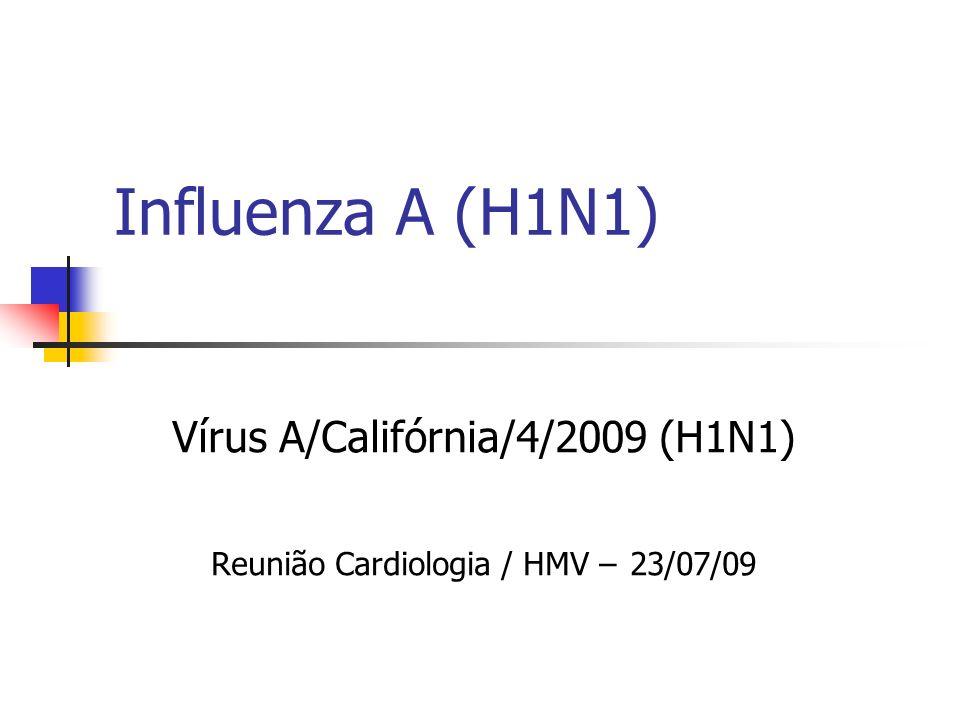 Vírus A/Califórnia/4/2009 (H1N1) Reunião Cardiologia / HMV – 23/07/09