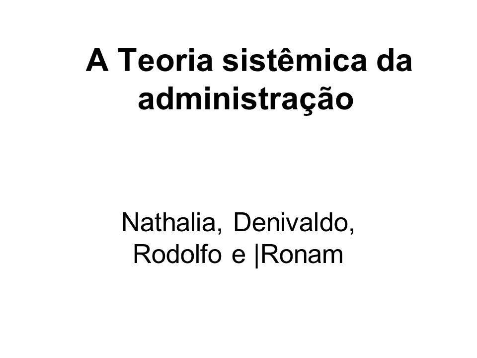 A Teoria sistêmica da administração