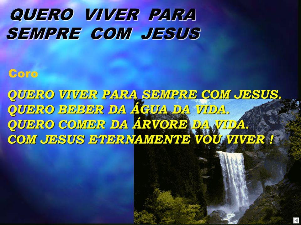 QUERO VIVER PARA SEMPRE COM JESUS