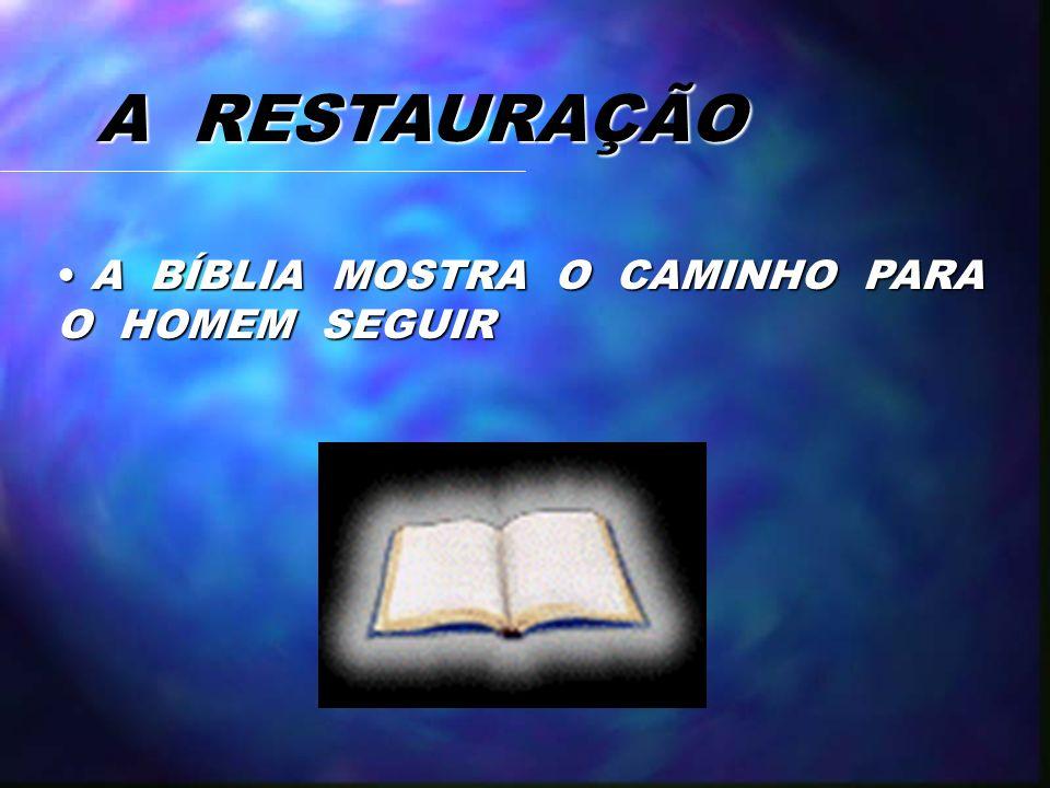 A RESTAURAÇÃO A BÍBLIA MOSTRA O CAMINHO PARA O HOMEM SEGUIR