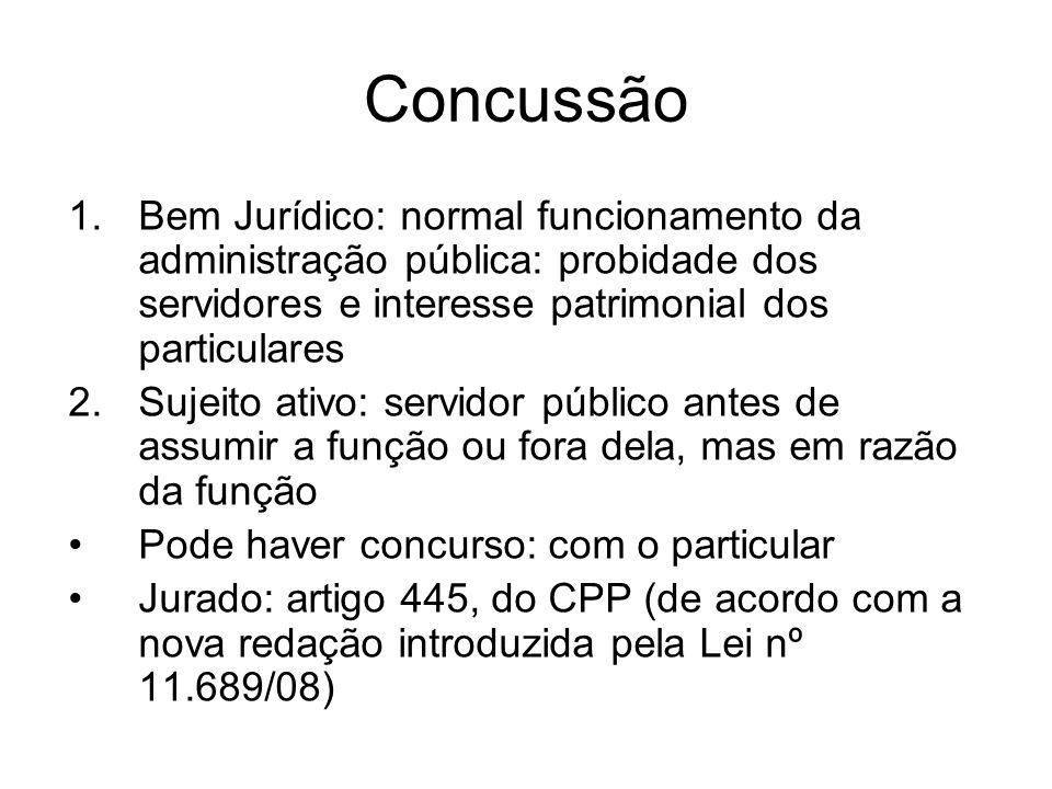 Concussão Bem Jurídico: normal funcionamento da administração pública: probidade dos servidores e interesse patrimonial dos particulares.