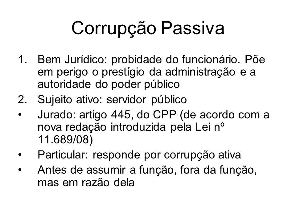 Corrupção Passiva Bem Jurídico: probidade do funcionário. Põe em perigo o prestígio da administração e a autoridade do poder público.