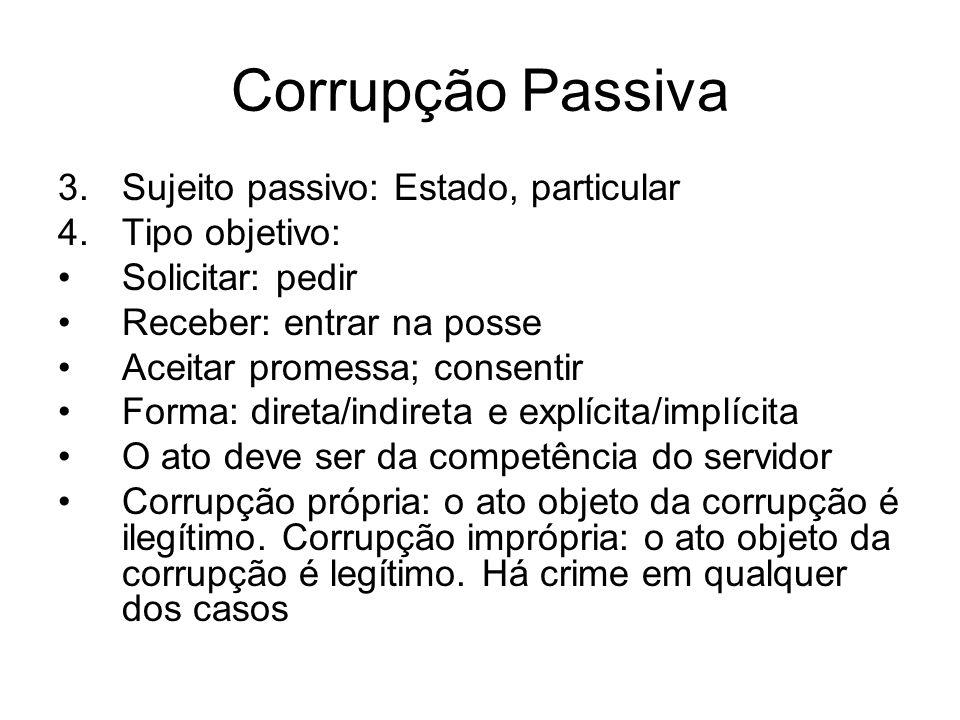 Corrupção Passiva Sujeito passivo: Estado, particular Tipo objetivo: