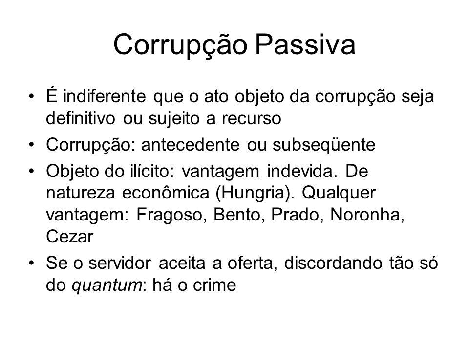 Corrupção Passiva É indiferente que o ato objeto da corrupção seja definitivo ou sujeito a recurso.