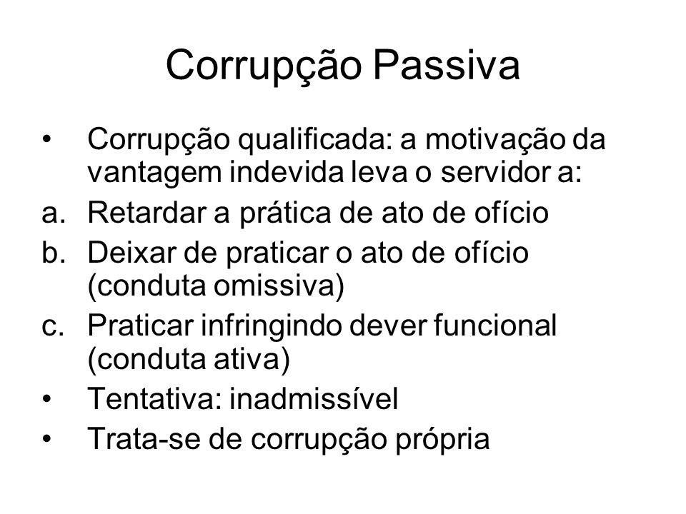 Corrupção Passiva Corrupção qualificada: a motivação da vantagem indevida leva o servidor a: Retardar a prática de ato de ofício.