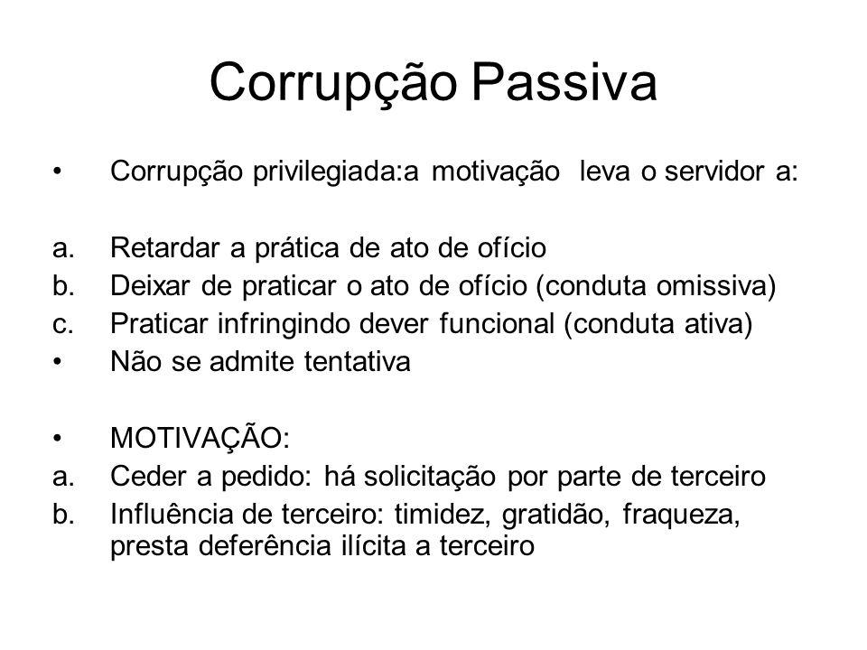 Corrupção Passiva Corrupção privilegiada:a motivação leva o servidor a: Retardar a prática de ato de ofício.