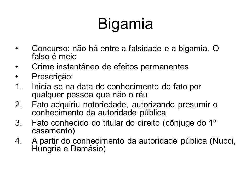 Bigamia Concurso: não há entre a falsidade e a bigamia. O falso é meio