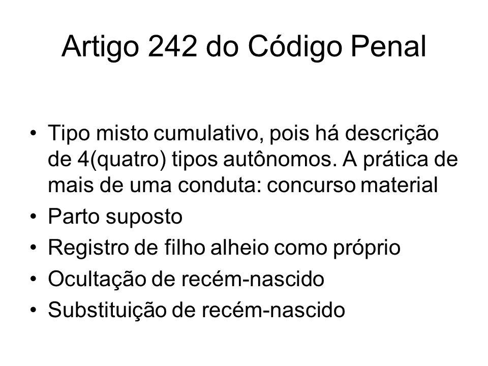 Artigo 242 do Código Penal Tipo misto cumulativo, pois há descrição de 4(quatro) tipos autônomos. A prática de mais de uma conduta: concurso material.