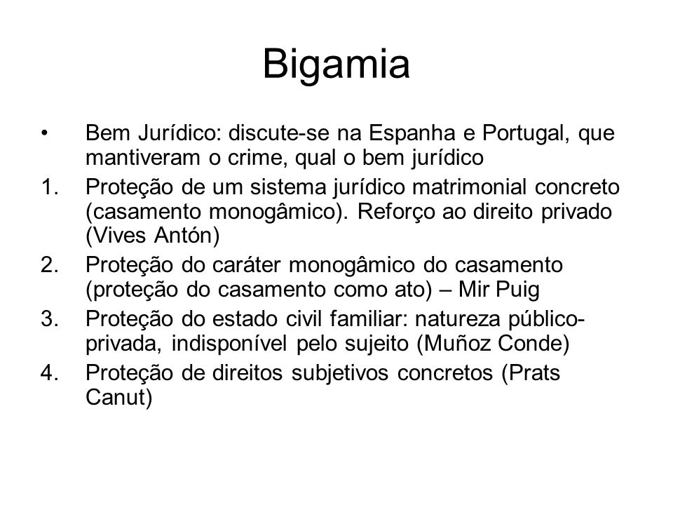 Bigamia Bem Jurídico: discute-se na Espanha e Portugal, que mantiveram o crime, qual o bem jurídico.