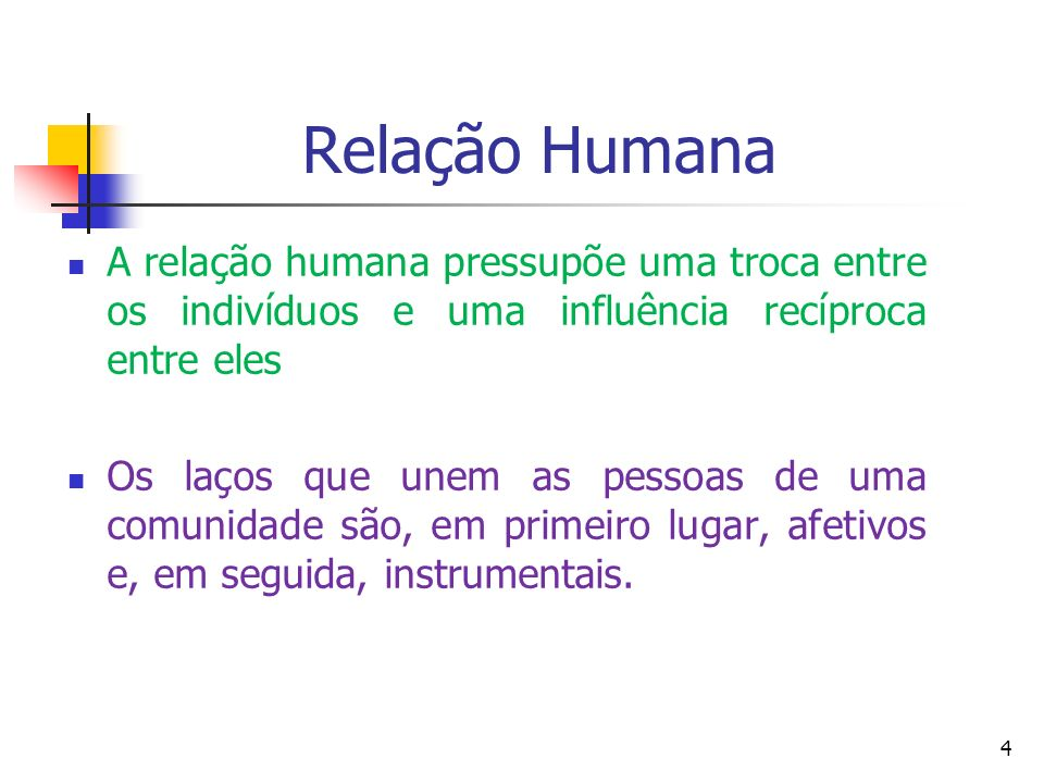 Relação Humana A relação humana pressupõe uma troca entre os indivíduos e uma influência recíproca entre eles.