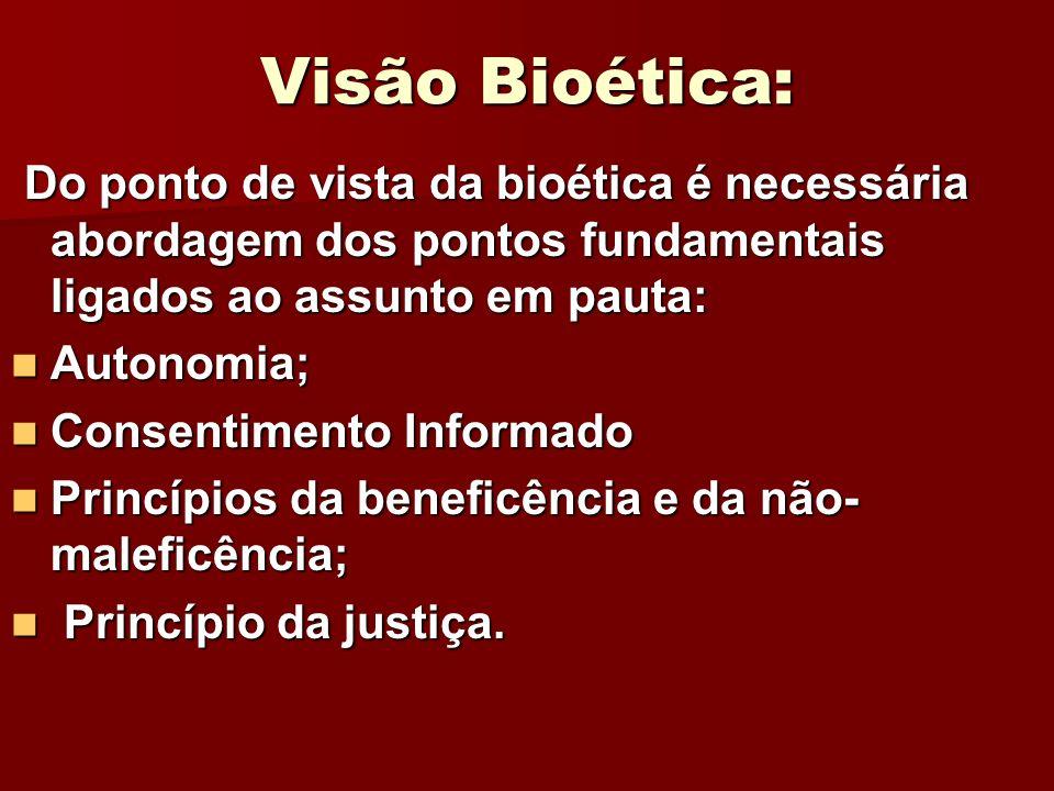Visão Bioética:Do ponto de vista da bioética é necessária abordagem dos pontos fundamentais ligados ao assunto em pauta: