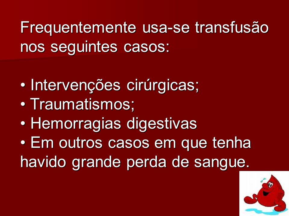 Frequentemente usa-se transfusão nos seguintes casos: