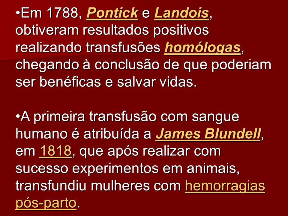 Em 1788, Pontick e Landois, obtiveram resultados positivos realizando transfusões homólogas, chegando à conclusão de que poderiam ser benéficas e salvar vidas.