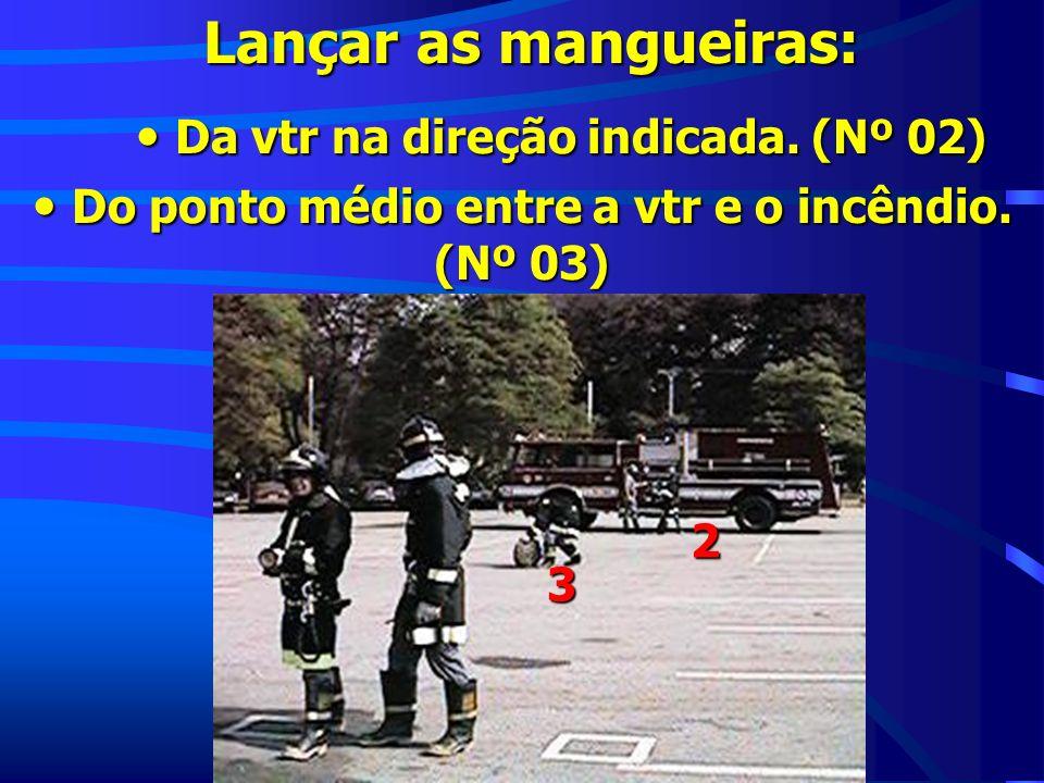 Lançar as mangueiras: Da vtr na direção indicada. (Nº 02)
