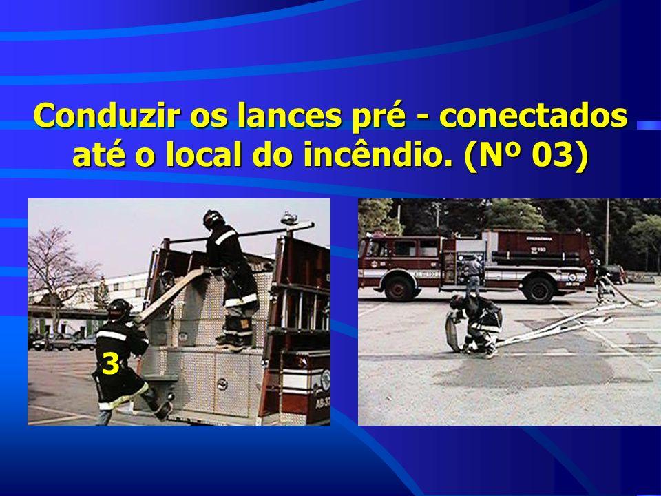 Conduzir os lances pré - conectados até o local do incêndio. (Nº 03)