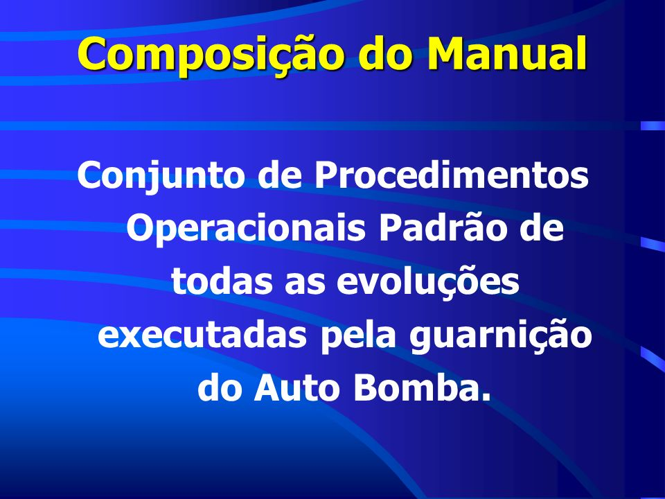 Composição do ManualConjunto de Procedimentos Operacionais Padrão de todas as evoluções executadas pela guarnição do Auto Bomba.