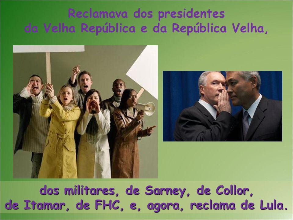 Reclamava dos presidentes da Velha República e da República Velha,