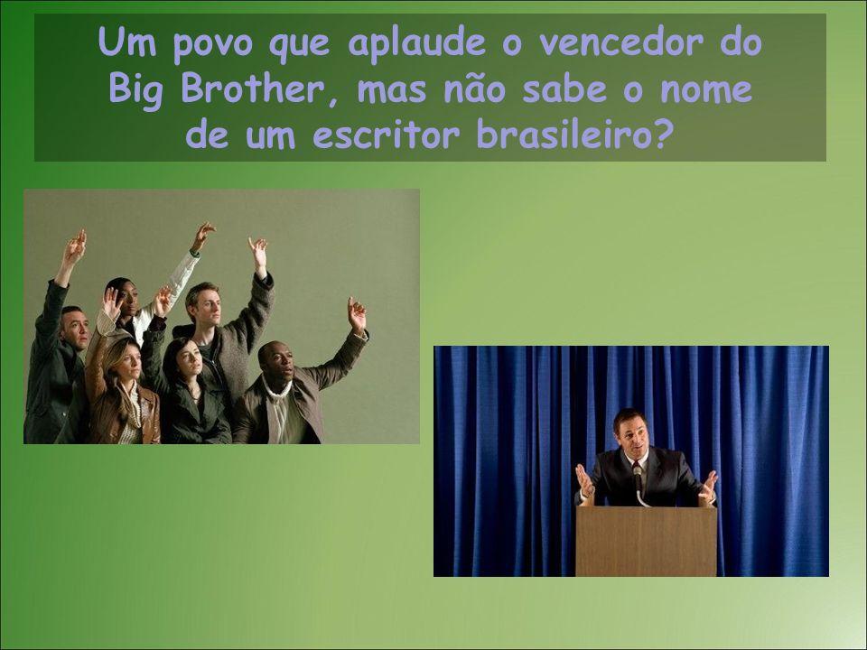 Um povo que aplaude o vencedor do Big Brother, mas não sabe o nome de um escritor brasileiro