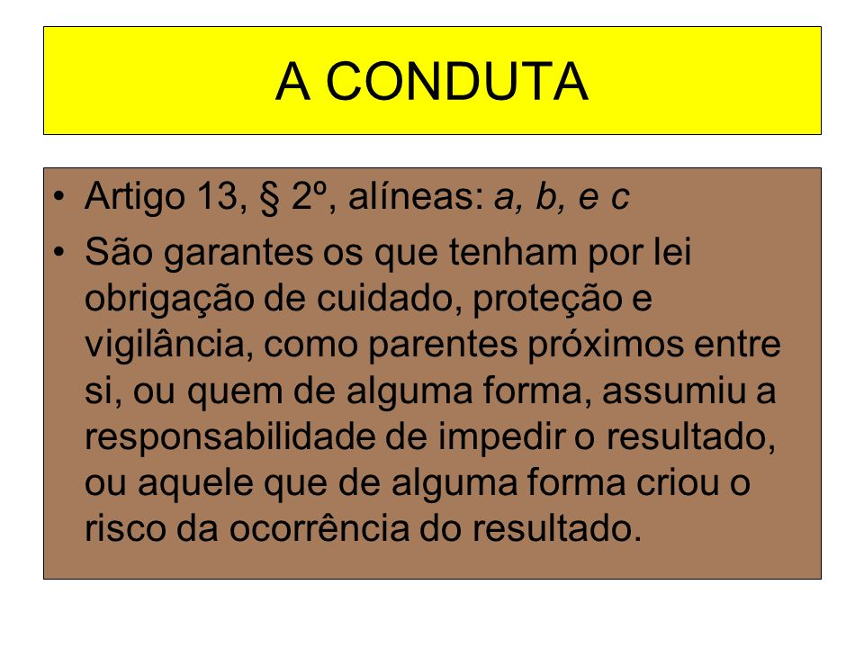 A CONDUTA Artigo 13, § 2º, alíneas: a, b, e c