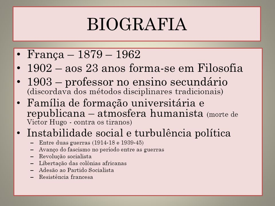BIOGRAFIA França – 1879 – 1962. 1902 – aos 23 anos forma-se em Filosofia.