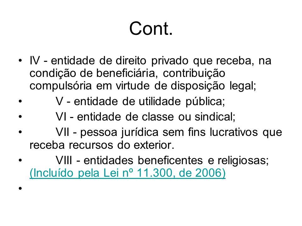 Cont. IV - entidade de direito privado que receba, na condição de beneficiária, contribuição compulsória em virtude de disposição legal;