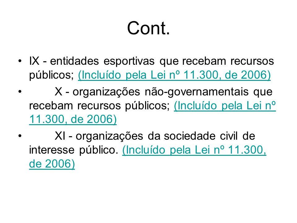 Cont. IX - entidades esportivas que recebam recursos públicos; (Incluído pela Lei nº 11.300, de 2006)