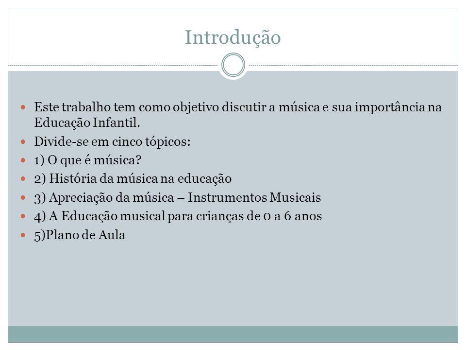 Introdução Este trabalho tem como objetivo discutir a música e sua importância na Educação Infantil.
