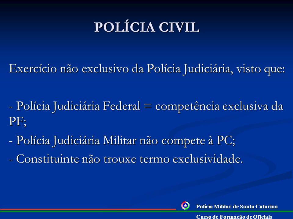 POLÍCIA CIVIL Exercício não exclusivo da Polícia Judiciária, visto que: - Polícia Judiciária Federal = competência exclusiva da PF;