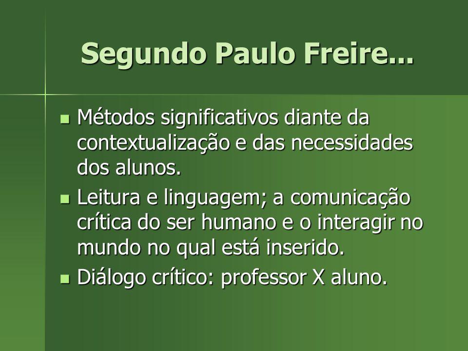 Segundo Paulo Freire... Métodos significativos diante da contextualização e das necessidades dos alunos.