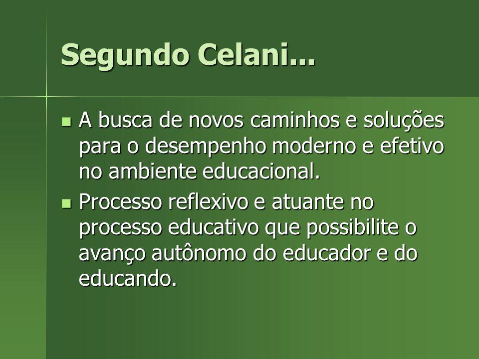 Segundo Celani... A busca de novos caminhos e soluções para o desempenho moderno e efetivo no ambiente educacional.