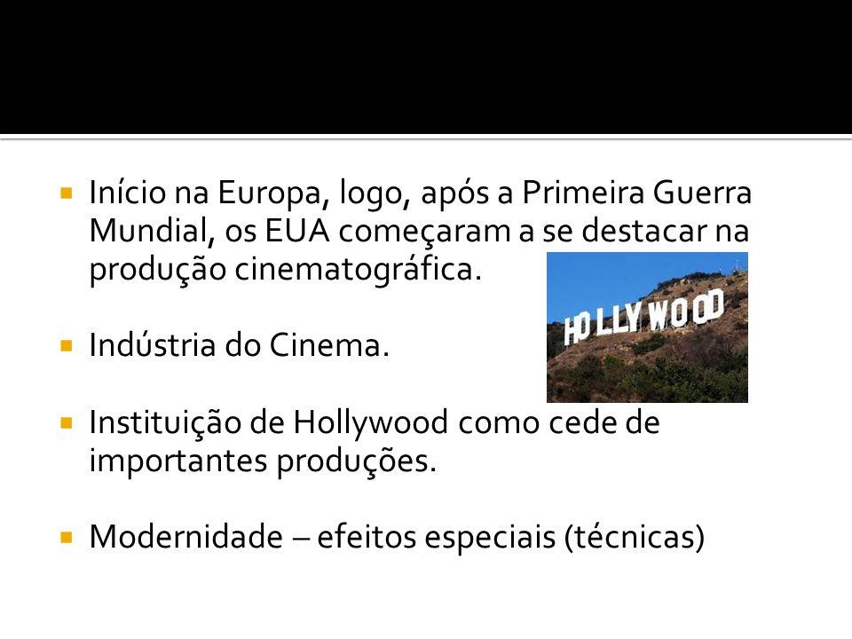 Início na Europa, logo, após a Primeira Guerra Mundial, os EUA começaram a se destacar na produção cinematográfica.