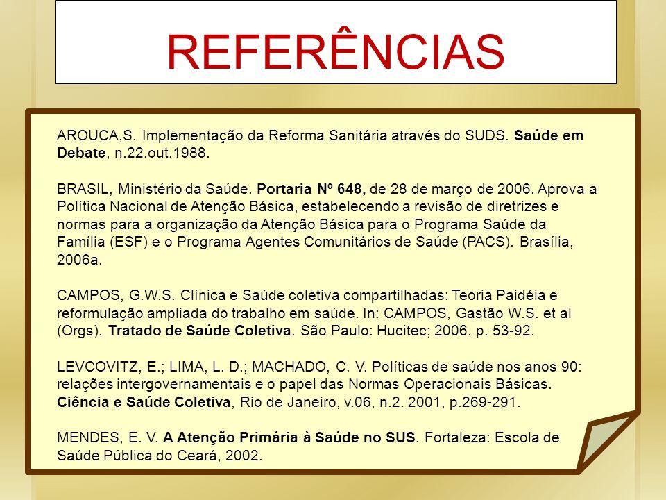 REFERÊNCIAS AROUCA,S. Implementação da Reforma Sanitária através do SUDS. Saúde em Debate, n.22.out.1988.