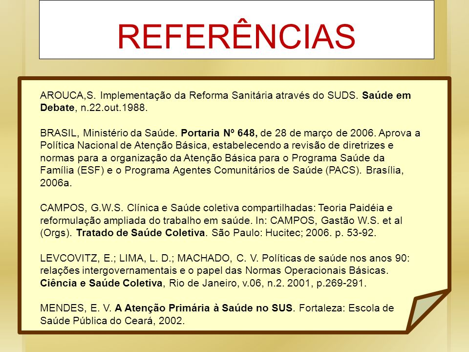 REFERÊNCIASAROUCA,S. Implementação da Reforma Sanitária através do SUDS. Saúde em Debate, n.22.out.1988.