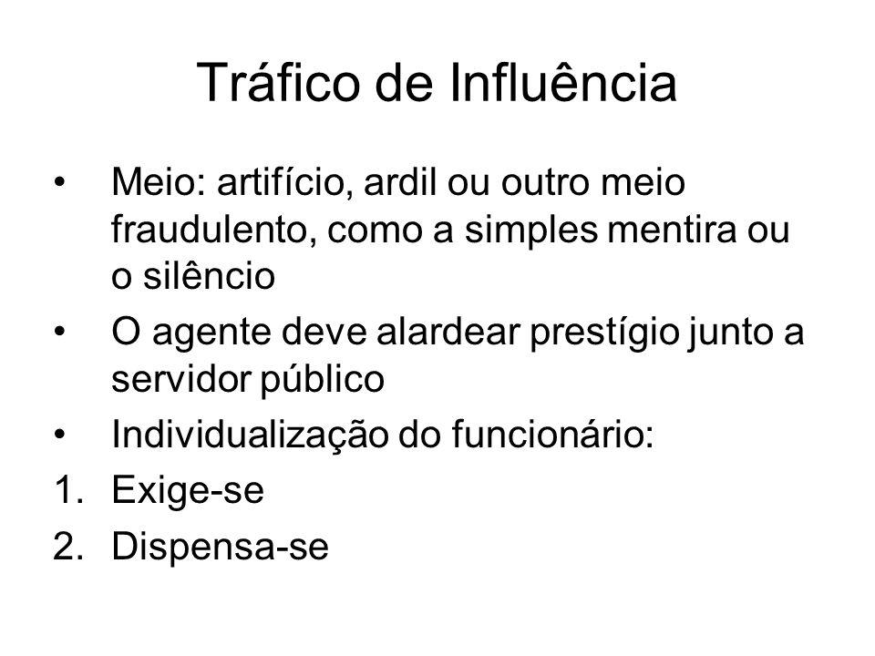 Tráfico de InfluênciaMeio: artifício, ardil ou outro meio fraudulento, como a simples mentira ou o silêncio.