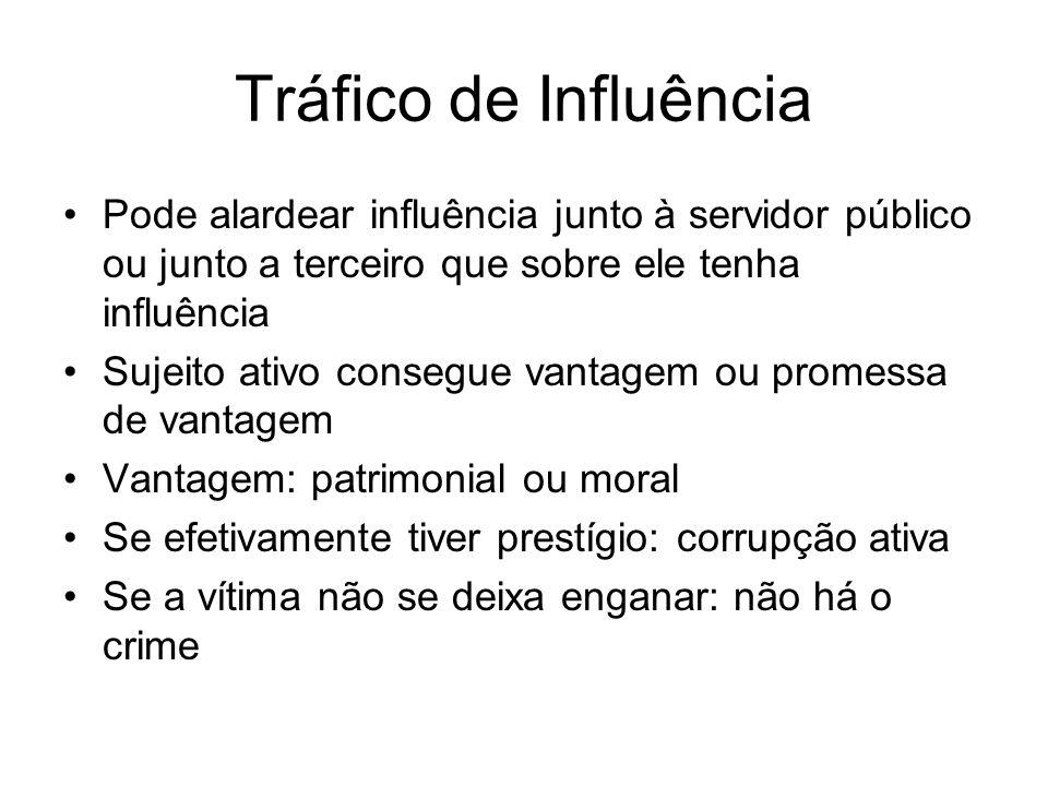 Tráfico de InfluênciaPode alardear influência junto à servidor público ou junto a terceiro que sobre ele tenha influência.